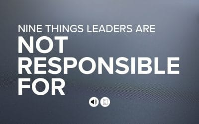 Nine Things Leaders Are Not Responsible For