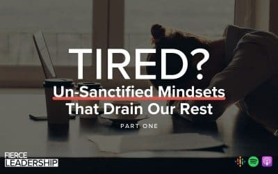 Tired? Un-Sanctified Mindsets That Drain Our Rest