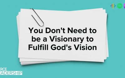 You Don't Need to be a Visionary to Fulfill God's Vision