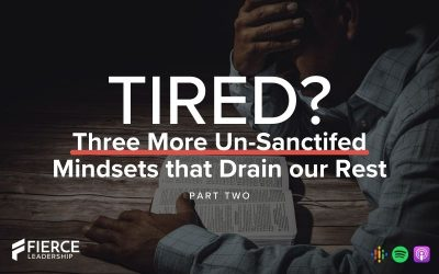 Three More Un-Sanctified Mindsets That Drain Our Rest (Part Two)