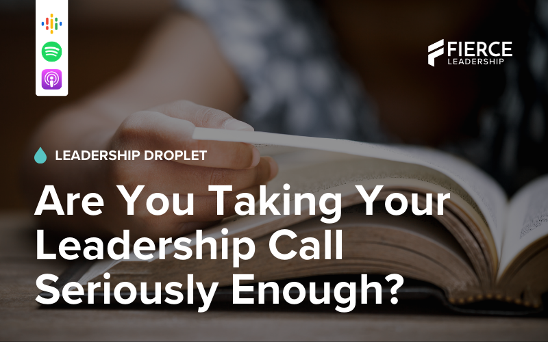 Are You Taking Your Leadership Call Seriously Enough?