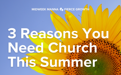 3 Reasons Why You Need Church This Summer