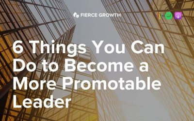 6 Things You Can Do to Become a More Promotable Leader
