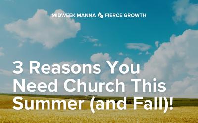 3 Reasons You Need Church this Summer (and Fall)!